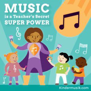 MusicIsATeachersSecretSuperPower_Kindermusik_Square (2)