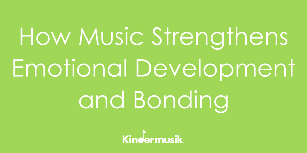 How Music Strengthens Emotional Development and Bonding
