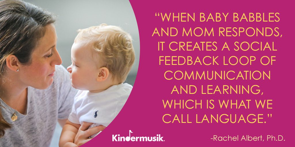 When baby babbles and mom responds, it creates a social feedback loop of communication and learning, which is what we call language.