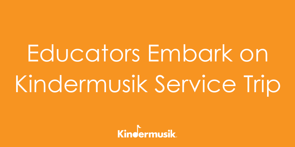 Educators Embark on Kindermusik Service Trip