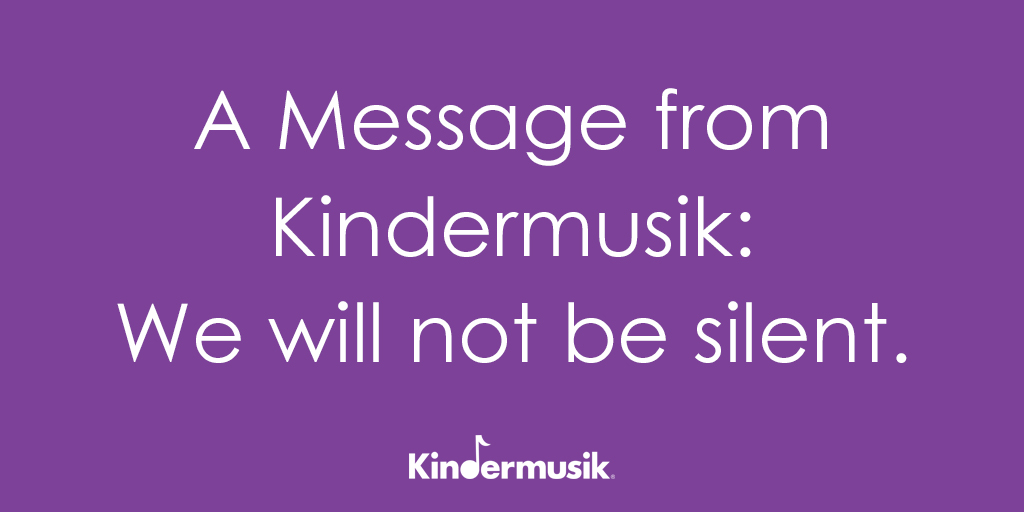 A Message from Kindermusik: We will not be silent.